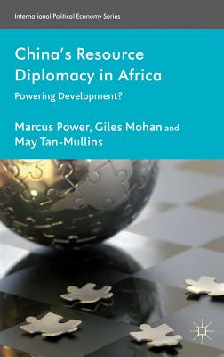China's Resource Diplomacy in Africa: Powering Development? - Power, Marcus, and Mohan, Giles, and Tan-Mullins, May