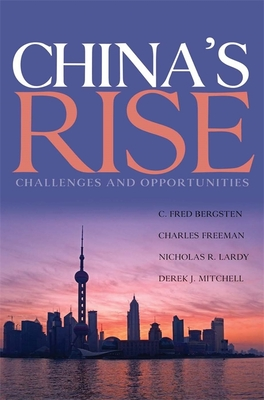 China's Rise: Challenges and Opportunities - Bergsten, C Fred, and Freeman, Charles, and Lardy, Nicholas
