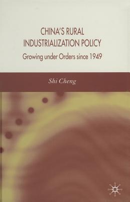 China's Rural Industrialization Policy: Growing Under Orders Since 1949 - Cheng, Shi, and Cheng, S