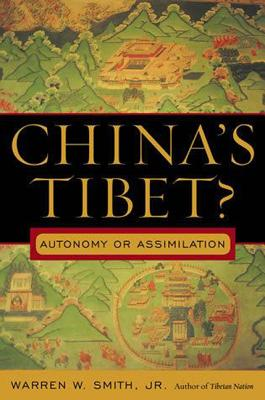 China's Tibet?: Autonomy or Assimilation - Smith, Warren W., Jr.