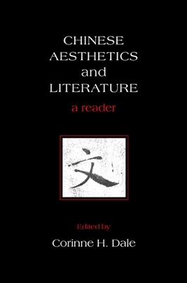 Chinese Aesthetics and Literature: A Reader - Dale, Corinne H (Editor)