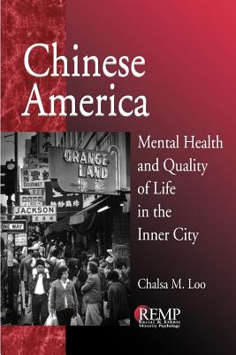 Chinese America: Mental Health and Quality of Life in the Inner City - Loo, Chalsa M, Dr.