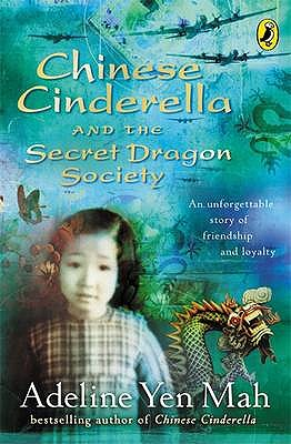 Chinese Cinderella and the Secret Dragon Society: By the Author of Chinese Cinderella - Yen Mah, Adeline
