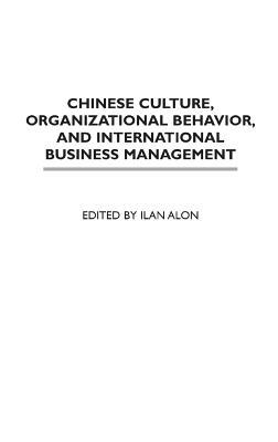 Chinese Culture, Organizational Behavior, and International Business Management - Alon, Ilan