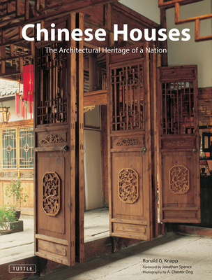 Chinese Houses: The Architectural Heritage of a Nation - Knapp, Ronald G, and Spence, Jonathan (Foreword by), and Ong, A Chester (Photographer)