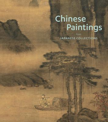 Chinese Paintings from Japanese Collections - Little, Stephen, and Yu, Christina