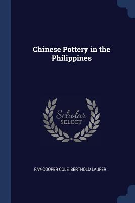 Chinese Pottery in the Philippines - Cole, Fay-Cooper, and Laufer, Berthold