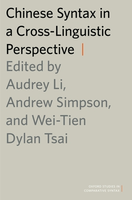 Chinese Syntax in a Cross-Linguistic Perspective - Li, Audrey (Editor), and Simpson, Andrew (Editor), and Tsai, Wei-Tien Dylan