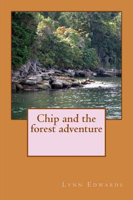Chip and the Forest Adventure - Edwards, Lynn, Dr.