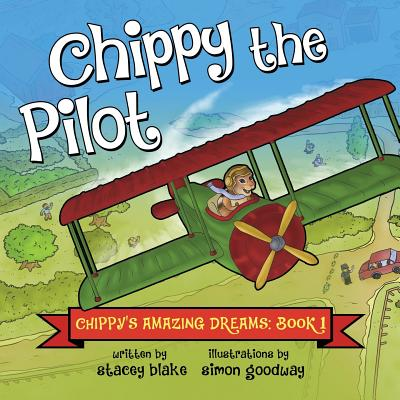 Chippy the Pilot: Chippy's Amazing Dreams - Book 1 - Blake, Stacey
