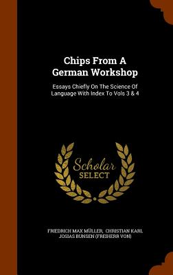 Chips from a German Workshop: Essays Chiefly on the Science of Language with Index to Vols 3 & 4 - Muller, Friedrich Max, and Christian Karl Josias Bunsen (Freiherr (Creator)