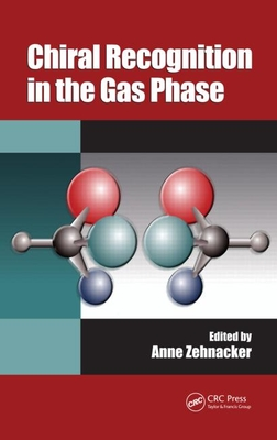 Chiral Recognition in the Gas Phase - Zehnacker, Anne (Editor)