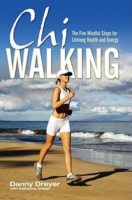 Chiwalking: The Five Mindful Steps for Lifelong Health and Energy - Dreyer, Danny, and Dreyer, Katherine