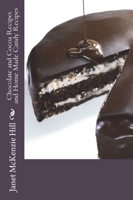 Chocolate and Cocoa Recipes and Home Made Candy Recipes - Hill, Janet McKenzie