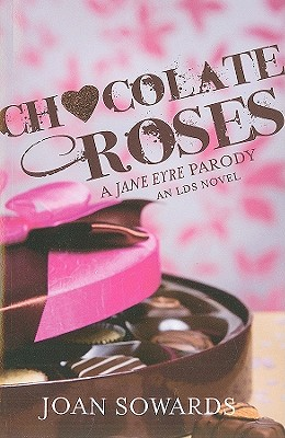 Chocolate Roses: A Jane Eyre Parody - Sowards, Joan