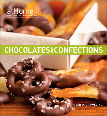 Chocolates and Confections - Culinary Institute of America, and Greweling, Peter P