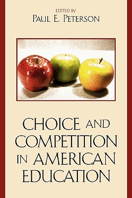 Choice and Competition in American Education - Peterson, Paul E (Editor)