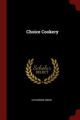 Choice Cookery - Owen, Catherine