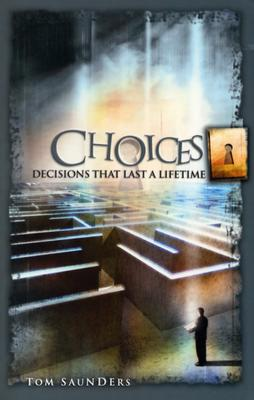 Choices: Decisions That Last a Lifetime - Saunders, Tom, MD