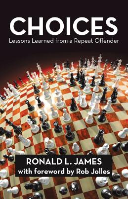 Choices: Lessons Learned from a Repeat Offender - James, Ronald L