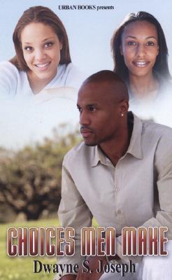 Choices Men Make - Joseph, Dwayne S