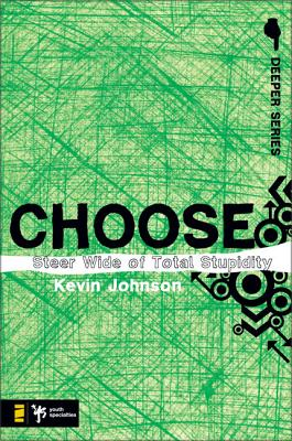Choose: Steer Wide of Total Stupidity - Johnson, Kevin