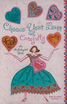 Choose Your Lover Carefully: An Astrological Guide - Jackson, Cass, and Jackson, Janie