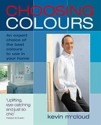 Choosing Colours: An Expert Choice of the Best Colours to Use in Your Home - McCloud, Kevin