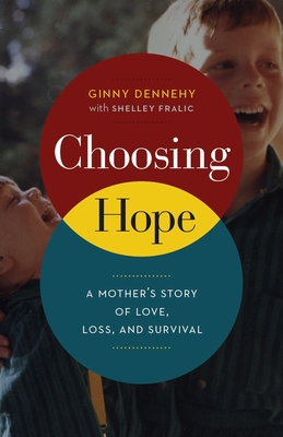 Choosing Hope: A Mother's Story of Love, Loss, and Survival - Dennehy, Ginny, and Fralic, Shelley