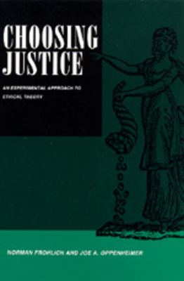 Choosing Justice: An Experimental Approach to Ethical Theory - Frohlich, Norman