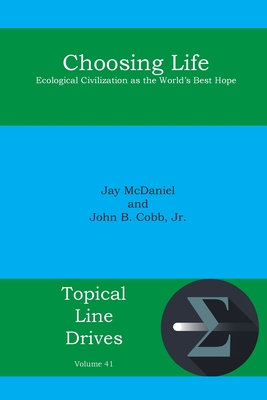 Choosing Life: Ecological Civilization as the World's Best Hope - Cobb, John B, and Jay, McDaniel