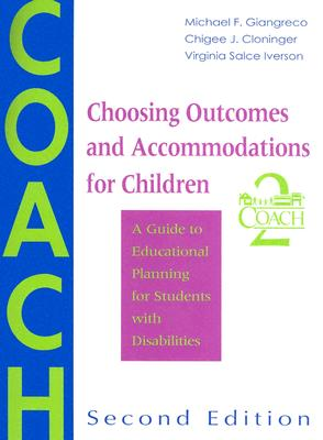 Choosing Outcomes and Accommodations for Children (COACH): A Guide to Educational Planning for Students with Disabilities - Giangreco, Michael F, PH.D., and Cloninger, Chigee J, Ph.D., and Iverson, Virginia Salce, M.Ed.