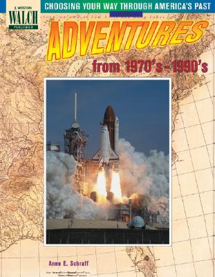 Choosing Your Way Through America's Past: Book 6, Adventures from the 1970's-1990's - Schraff, Anne E