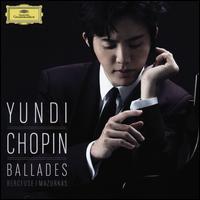 Chopin: Ballades; Berceuse; Mazurkas - Yundi Li (piano)