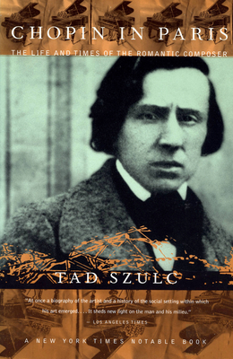 Chopin in Paris: The Life and Times of the Romantic Composer - Szulc, Tad