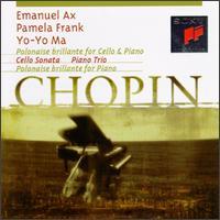 Chopin: Polonaise brilliante; Cello Sonata; Piano Trio - Emanuel Ax (piano); Ewa Osinska (piano); Pamela Frank (violin); Yo-Yo Ma (cello)