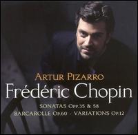 Chopin: Sonatas, Opp. 35 & 58; Barcarolle, Op. 60; Variations, Op. 12  - Artur Pizarro (piano)