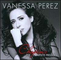Chopin: The Complete Preludes - Vanessa Perez (piano)