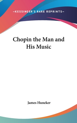 Chopin the Man and His Music - Huneker, James
