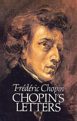 Chopin's Letters - Chopin, Frederic, and Voynich, Ethel Lillian (Photographer), and Voynich, E L (Editor)