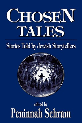 Chosen Tales: Stories Told by Jewish Storytellers: Stories Told by Jewish Storytellers - Schram, Peninnah (Editor)