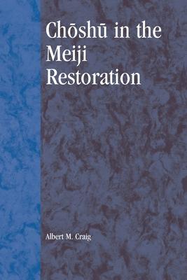 Choshu in the Meiji Restoration - Craig, Albert M, Professor