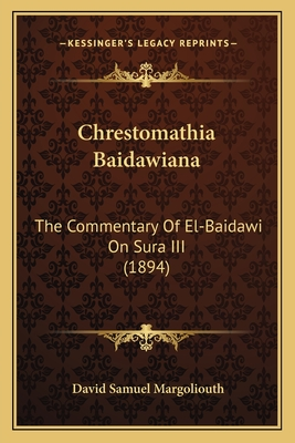 Chrestomathia Baidawiana: The Commentary of El-Baidawi on Sura III (1894) - Margoliouth, David Samuel (Translated by)