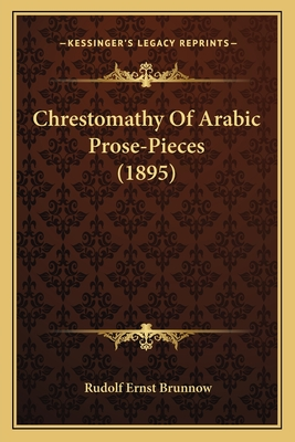 Chrestomathy of Arabic Prose-Pieces (1895) - Brunnow, Rudolf-Ernst