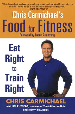 Chris Carmichael's Food for Fitness: Eat Right to Train Right - Carmichael, Chris, and Rutberg, Jim, and Zawadzki, Kathy