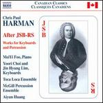 Chris Paul Harman: After JSB-RS - Works for Keyboards and Percussion