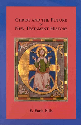 Christ and the Future in New Testament History - Ellis, E Earle