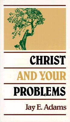 Christ and Your Problems - Adams, Jay E