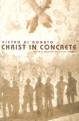 Christ in Concrete - Di Donato, Pietro, and Terkel, Studs (Preface by)