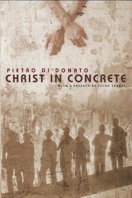 Christ in Concrete - Di Donato, Pietro, Professor, and Terkel, Studs (Preface by)